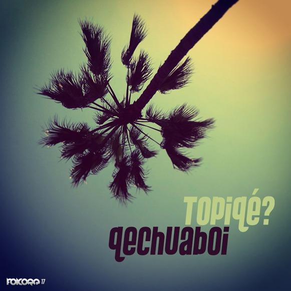 Qechuaboi - Topiqé