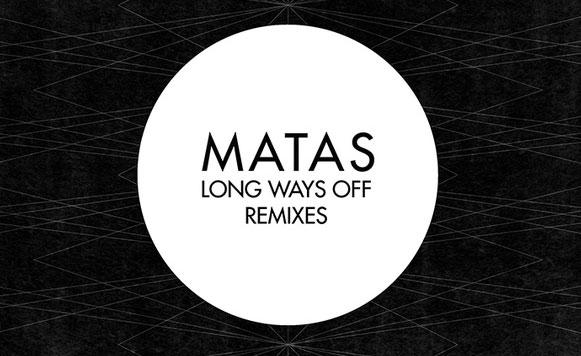 Matas-Long-Ways-Off-Remixes
