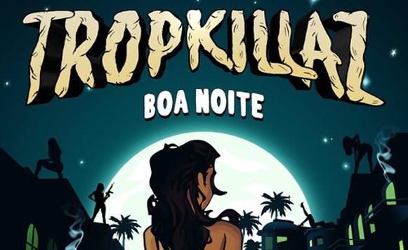 Tropkillaz Boa Noite: Tropkillaz-Boa Noite EP (free DL!)