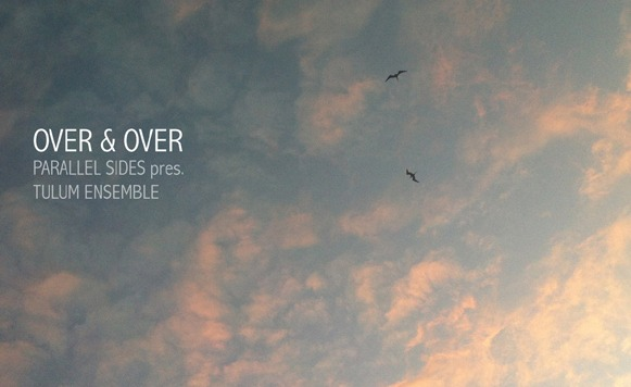 Parallel Sides pres Tulum Ensemble-Over and Over (por Jorge Moratto – VAA – name your price)