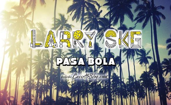 Larry Skg-Pasa bola (por Pablo Borchi – Exclusivos Cassette)