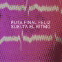 Puta Final Feliz-Suelta El Ritmo (por Francisco Cerezo aka Pa Kongal – Regional – free DL!)